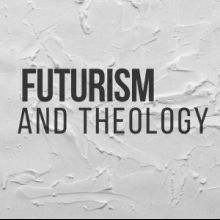 Futurism and Theology